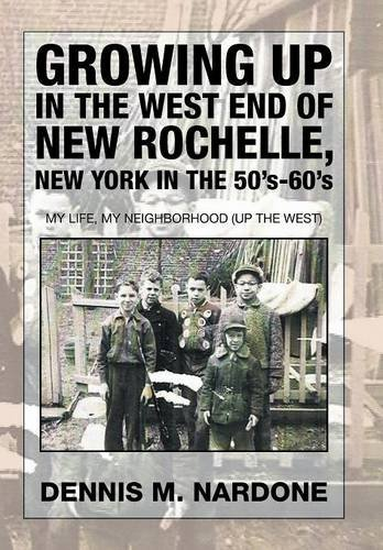 Book Cover: Growing Up in the West End of New Rochelle, New York in the 50's-60's: My Life, My Neighborhood (Up The West)
